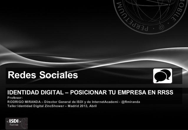 Redes SocialesIDENTIDAD DIGITAL – POSICIONAR TU EMPRESA EN RRSSProfesor:RODRIGO MIRANDA – Director General de ISDI y de In...