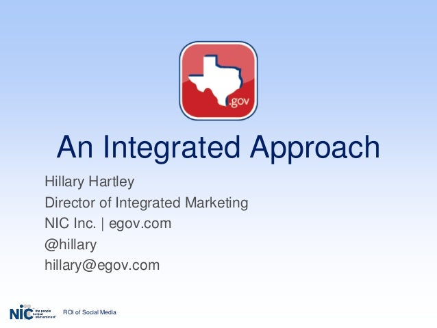 ROI of Social Media An Integrated Approach Hillary Hartley Director of Integrated Marketing NIC Inc. | egov.com @hillary h...