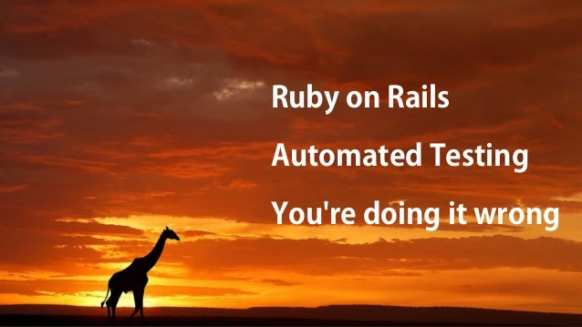 Ruby on RailsAutomated TestingYoure doing it wrong