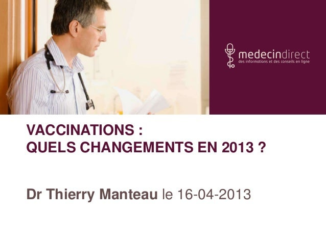 VACCINATIONS :QUELS CHANGEMENTS EN 2013 ?Dr Thierry Manteau le 16-04-2013