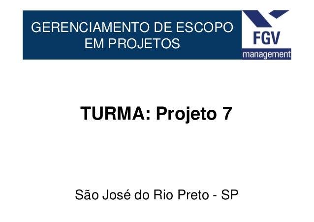 GERENCIAMENTO DE ESCOPOEM PROJETOSTURMA: Projeto 7TURMA: Projeto 7São José do Rio Preto - SP
