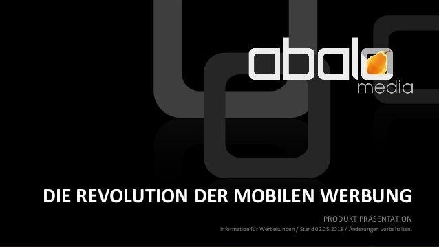 PRODUKT PRÄSENTATIONInformation für Werbekunden / Stand 02.05.2013 / Änderungen vorbehalten.DIE REVOLUTION DER MOBILEN WER...