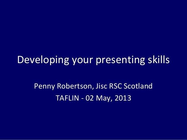 Developing your presenting skillsPenny Robertson, Jisc RSC ScotlandTAFLIN - 02 May, 2013