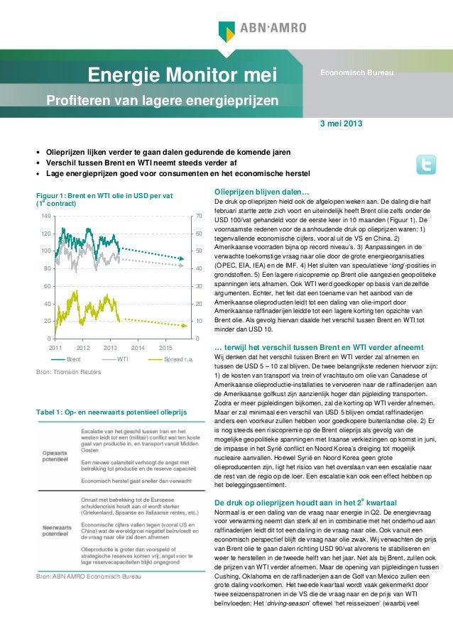 Energie Monitor meiProfiteren van lagere energieprijzenEconomisch Bureau3 mei 2013• Olieprijzen lijken verder te gaan dale...