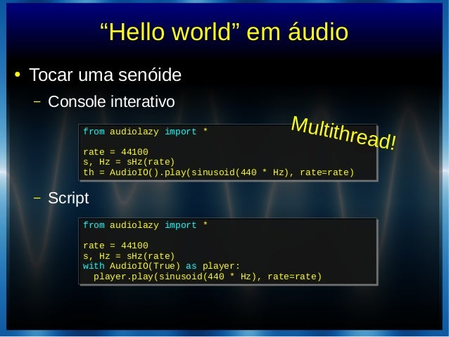 """Hello world"" em áudio● Tocar uma senóide– Console interativo– Scriptfrom audiolazy import *rate = 44100s, Hz = sHz(rate)t..."