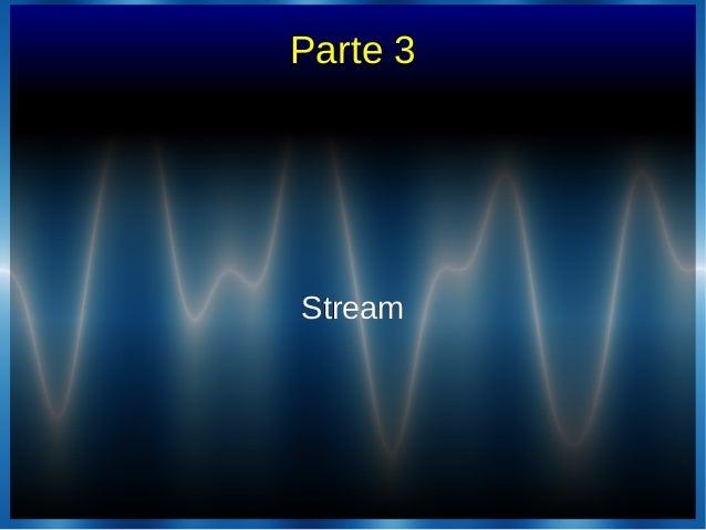 Parte 3StreamStream