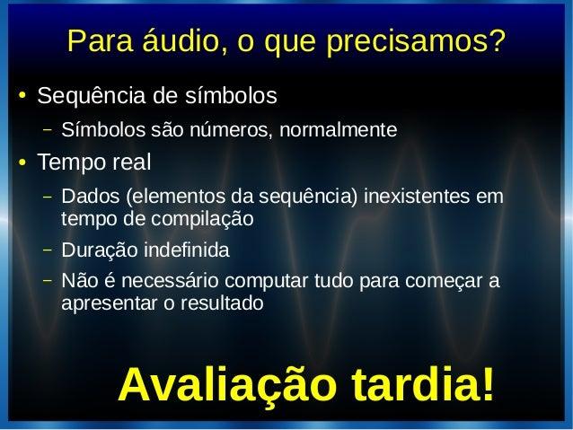 Para áudio, o que precisamos?● Sequência de símbolos– Símbolos são números, normalmente● Tempo real– Dados (elementos da s...