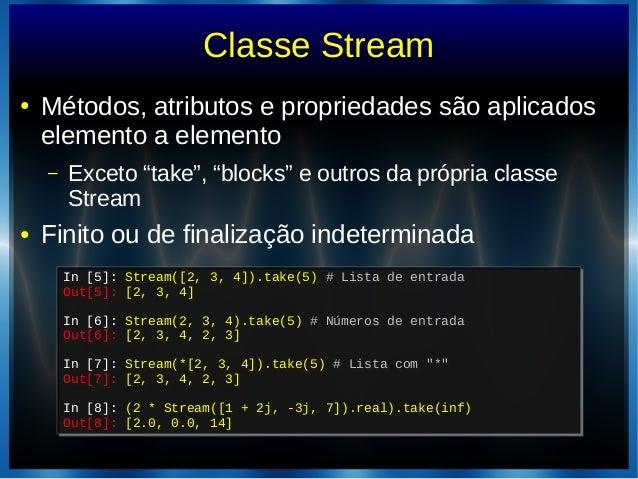 """Classe Stream● Métodos, atributos e propriedades são aplicadoselemento a elemento– Exceto """"take"""", """"blocks"""" e outros da pró..."""