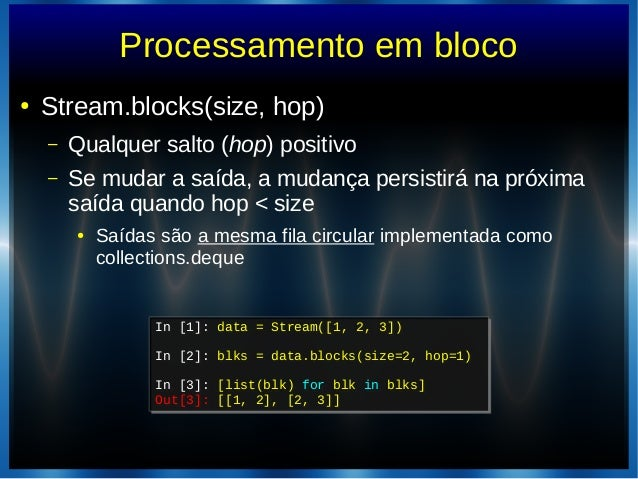 Processamento em bloco● Stream.blocks(size, hop)– Qualquer salto (hop) positivo– Se mudar a saída, a mudança persistirá na...