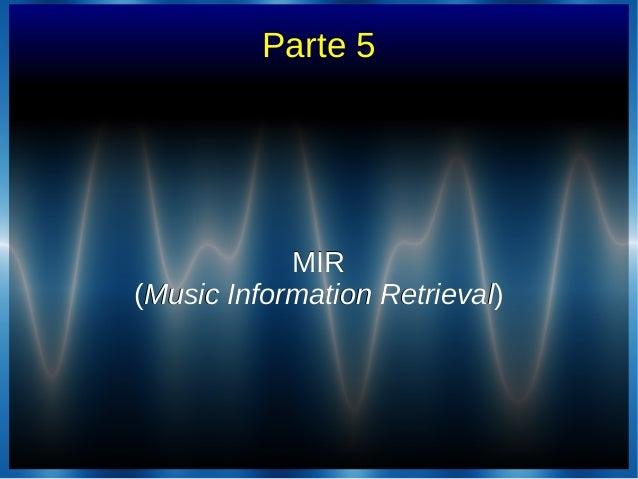 Parte 5MIRMIR((Music Information RetrievalMusic Information Retrieval))
