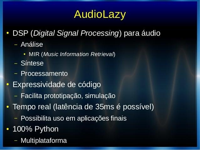 AudioLazy● DSP (Digital Signal Processing) para áudio– Análise● MIR (Music Information Retrieval)– Síntese– Processamento●...