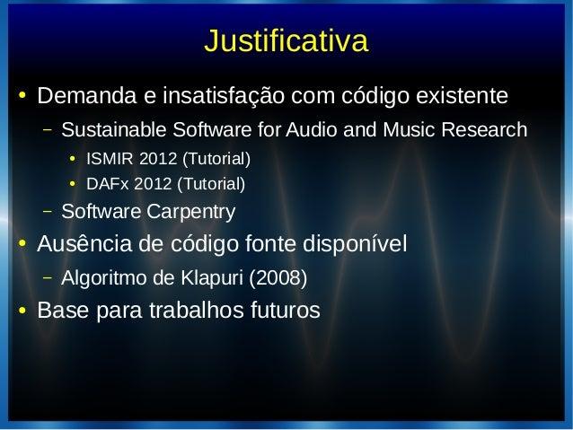 Justificativa● Demanda e insatisfação com código existente– Sustainable Software for Audio and Music Research● ISMIR 2012 ...