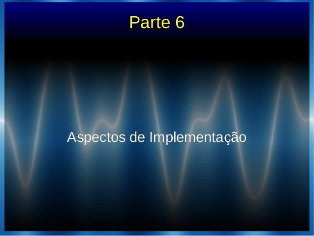 Parte 6Aspectos de ImplementaçãoAspectos de Implementação