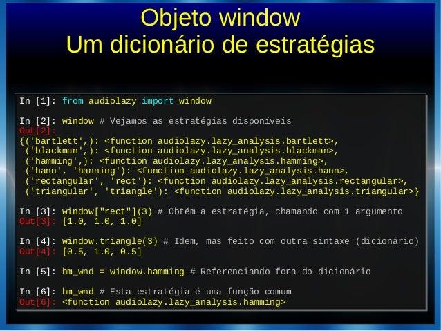 Objeto windowUm dicionário de estratégiasIn [1]: from audiolazy import windowIn [2]: window # Vejamos as estratégias dispo...