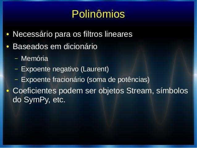 Polinômios● Necessário para os filtros lineares● Baseados em dicionário– Memória– Expoente negativo (Laurent)– Expoente fr...