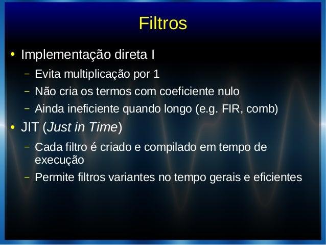 Filtros● Implementação direta I– Evita multiplicação por 1– Não cria os termos com coeficiente nulo– Ainda ineficiente qua...