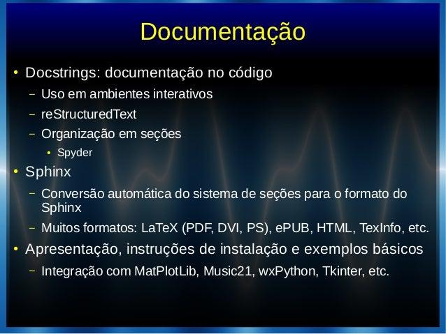 Documentação● Docstrings: documentação no código– Uso em ambientes interativos– reStructuredText– Organização em seções● S...