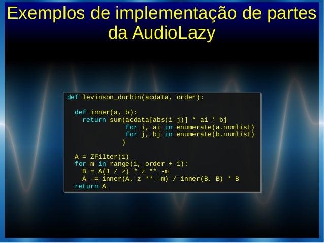 Exemplos de implementação de partesda AudioLazydef levinson_durbin(acdata, order):def inner(a, b):return sum(acdata[abs(i-...