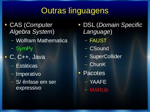 Outras linguagens● CAS (ComputerAlgebra System)– Wolfram Mathematica– SymPy● C, C++, Java– Estáticas– Imperativo– S/ ênfas...