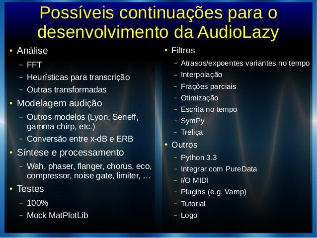 Possíveis continuações para odesenvolvimento da AudioLazy● Análise– FFT– Heurísticas para transcrição– Outras transformada...