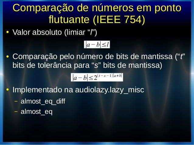 """Comparação de números em pontoflutuante (IEEE 754)● Valor absoluto (limiar """"l"""")● Comparação pelo número de bits de mantiss..."""