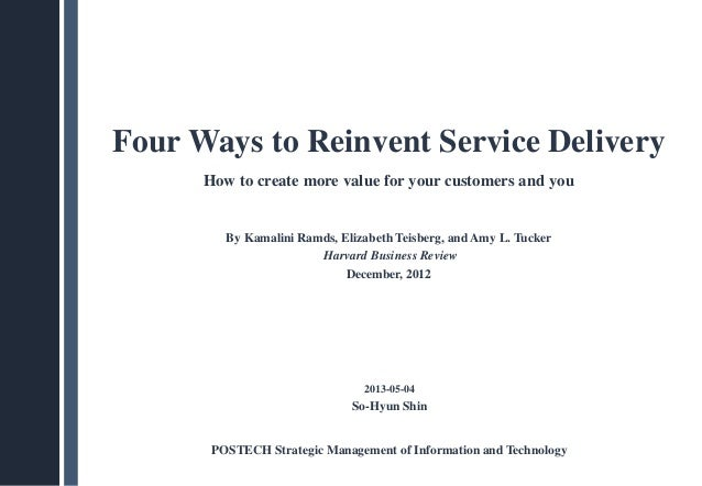 Four Ways to Reinvent Service Delivery How to create more value for your customers and you By Kamalini Ramds, Elizabeth Te...