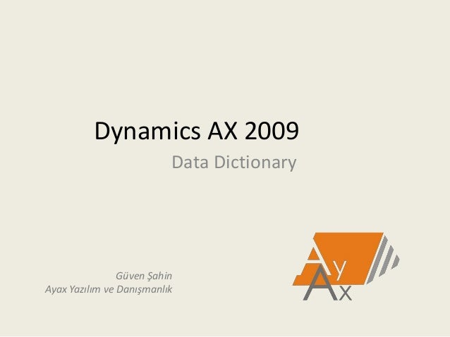 Dynamics AX 2009Data DictionaryGüven ŞahinAyax Yazılım ve Danışmanlık