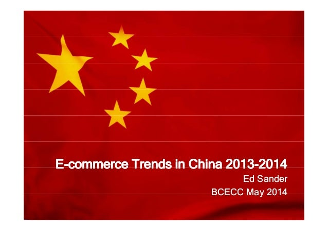 E-commerce Trends in China 2013-2014E-commerce Trends in China 2013-2014E commerce Trends in China 2013 2014E commerce Tre...