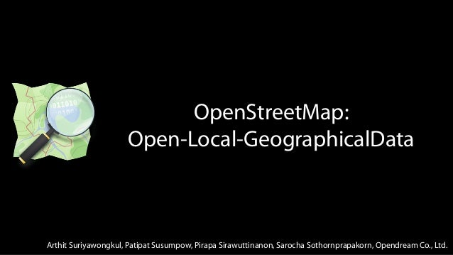 OpenStreetMap:Open-Local-GeographicalDataArthit Suriyawongkul, Patipat Susumpow, Pirapa Sirawuttinanon, Sarocha Sothornpra...