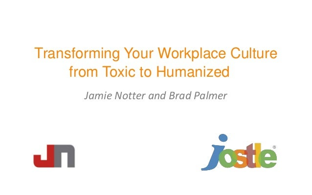 Transforming Your Workplace Culturefrom Toxic to HumanizedJamie Notter and Brad Palmer