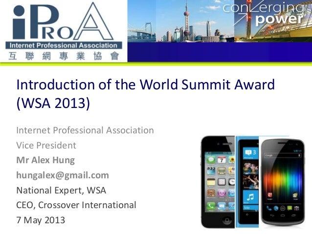 Introduction of the World Summit Award(WSA 2013)Internet Professional AssociationVice PresidentMr Alex Hunghungalex@gmail....
