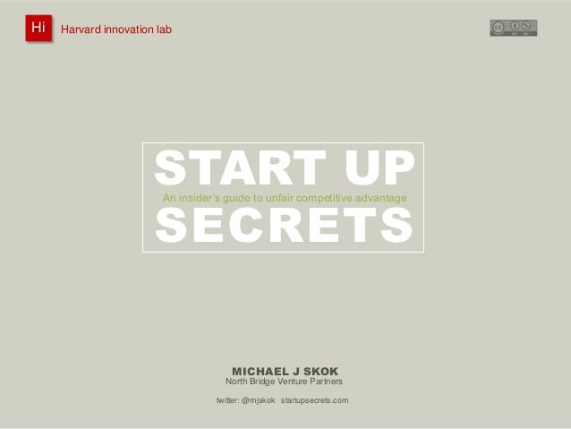 Hi Hi  Harvard innovation lab : #innovationlab  Michael J Skok :  Startup Secrets :  wrap up session  @mjskok  Harvard inn...