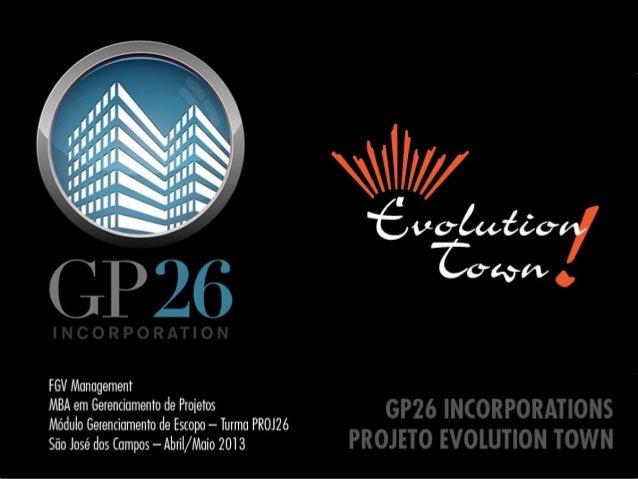 GP26 INCORPORATIONSPROJETO EVOLUTION TOWNFGV ManagementMBA em Gerenciamento de ProjetosMódulo Gerenciamento de Escopo – Tu...