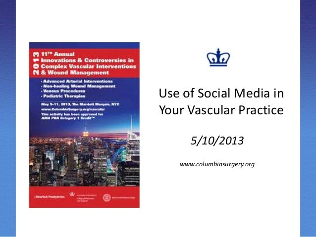 Use of Social Media in Your Vascular Practice 5/10/2013 www.columbiasurgery.org