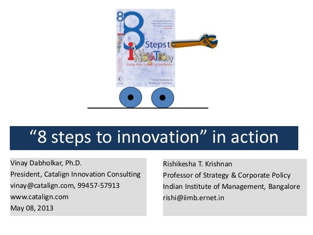 """8 steps to innovation"" in actionVinay Dabholkar, Ph.D.President, Catalign Innovation Consultingvinay@catalign.com, 99457-..."