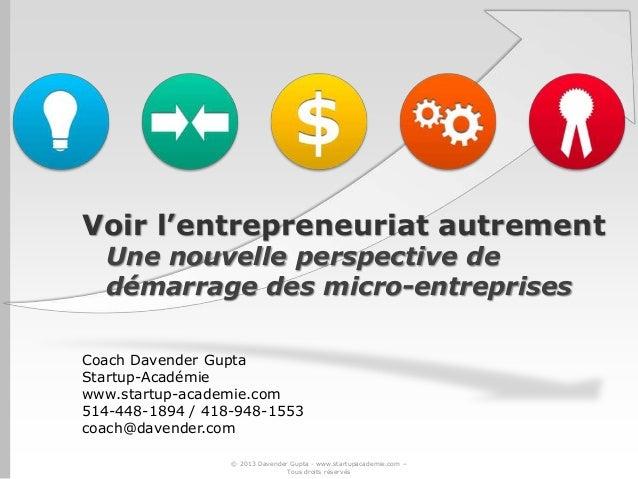Voir l'entrepreneuriat autrementUne nouvelle perspective dedémarrage des micro-entreprisesCoach Davender GuptaStartup-Acad...