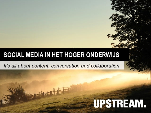 SOCIAL MEDIA IN HET HOGER ONDERWIJSIt's all about content, conversation and collaboration