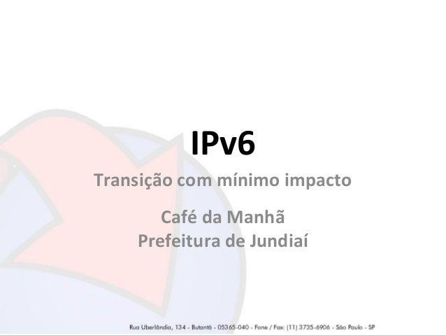 IPv6 Transição com mínimo impacto Café da Manhã Prefeitura de Jundiaí