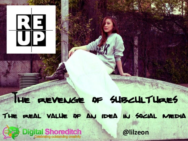@lilzeonThe revenge of subculturesthe real value of an idea in social media@lilzeon