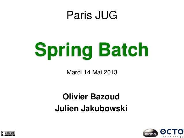 Spring BatchMardi 14 Mai 2013Paris JUGOlivier BazoudJulien Jakubowski