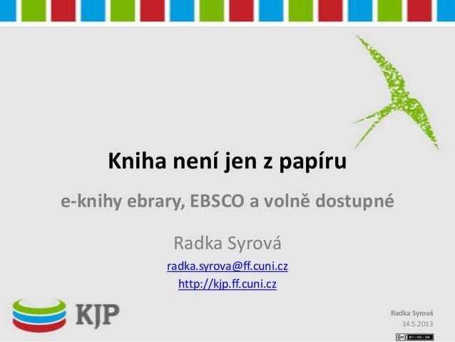 Kniha není jen z papírue-knihy ebrary, EBSCO a volně dostupnéRadka Syrováradka.syrova@ff.cuni.czhttp://kjp.ff.cuni.cz14.5....