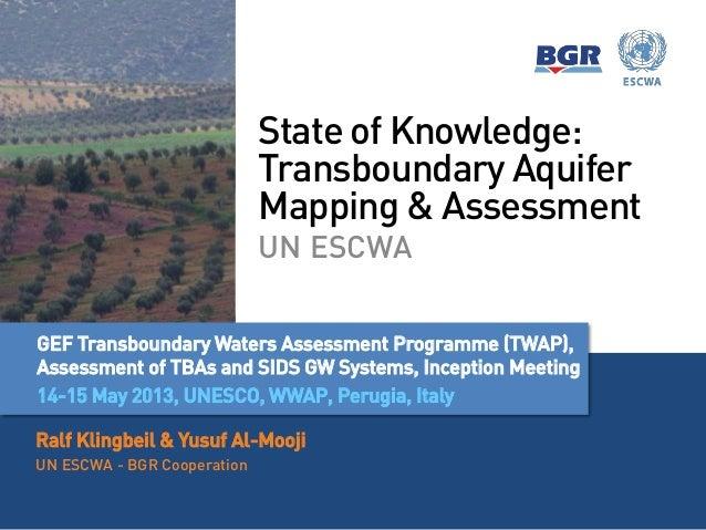 State of Knowledge:Transboundary AquiferMapping & AssessmentUN ESCWARalf Klingbeil & Yusuf Al-MoojiUN ESCWA - BGR Cooperat...