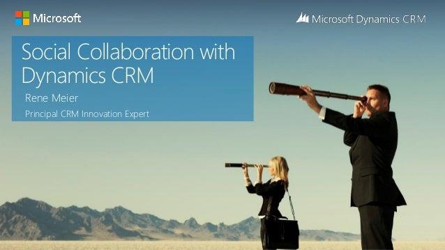 Social Collaboration withDynamics CRMRene MeierPrincipal CRM Innovation Expert