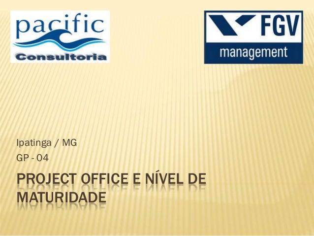 PROJECT OFFICE E NÍVEL DEMATURIDADEIpatinga / MGGP - 04