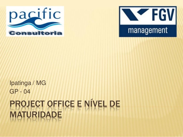 PROJECT OFFICE E NÍVEL DEMATURIDADEIpatinga / MGGP - 04