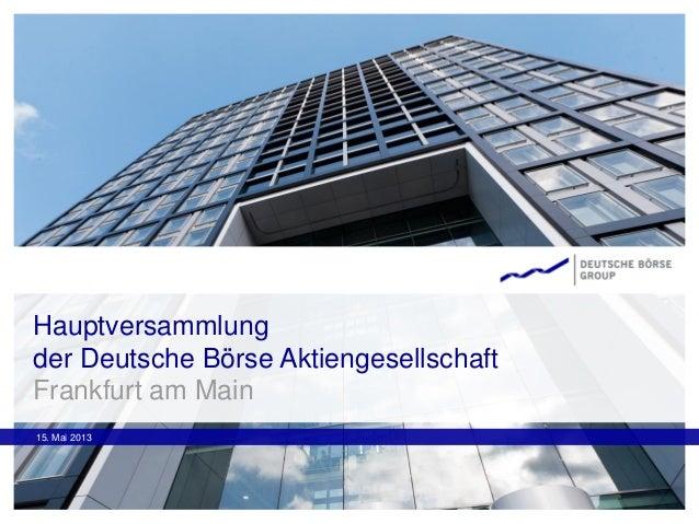 15. Mai 2013Hauptversammlungder Deutsche Börse AktiengesellschaftFrankfurt am Main