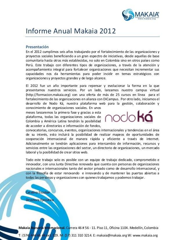 Makaia Asesoría Internacional. Carrera 46 # 56 - 11. Piso 11, Oficina 1104. Medellín, Colombia T: (574) 444 66 44 ext. 129...