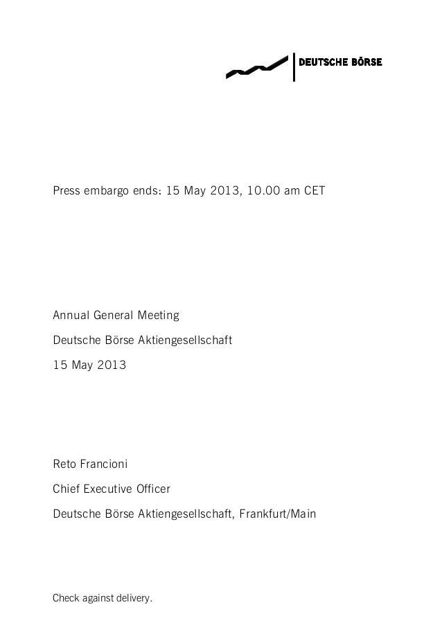 Check against delivery.Press embargo ends: 15 May 2013, 10.00 am CETAnnual General MeetingDeutsche Börse Aktiengesellschaf...