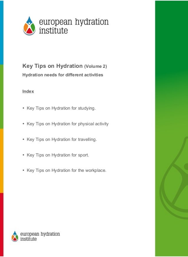 Key Tips on Hydration (Volume 2)Hydration needs for different activitiesIndex• Key Tips on Hydration for studying.•...