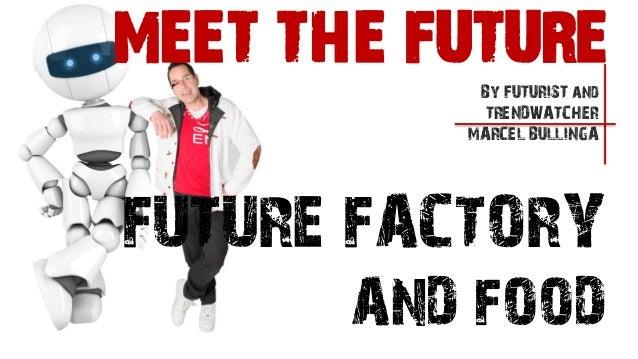 FUTURE FACTORYAND FOODBy FUTURIST andTRENDWATCHERMARCEL BULLINGAMEET THE FUTURE